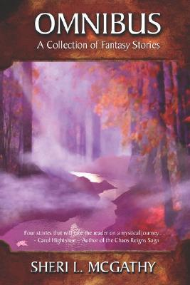 Omnibus - A Collection of Fantasy Stories by Sheri L. McGathy