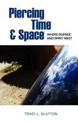 Piercing Time & Space: Where Science and Spirit Meet