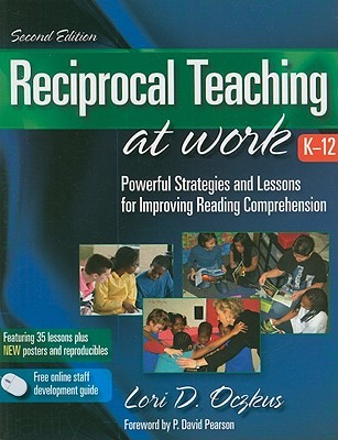 Reciprocal Teaching at Work, K-12: Powerful Strategies and Lessons for Improving Reading Comprehension