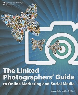 The Linked Photographers' Guide to Online Marketing and Socia... by Lindsay Adler