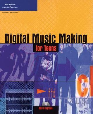 Digital Music Making for Teens [With CDROM] by Andrew Lee Hagerman