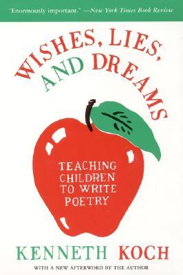 Wishes, Lies, and Dreams by Kenneth Koch