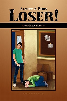Almost a Born Loser! by Annis Gregory Aleck