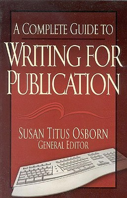A Complete Guide to Writing for Publication by Susan Titus Osborne