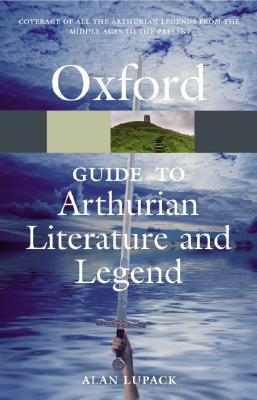 The Oxford Guide to Arthurian Literature and Legend by Alan Lupack