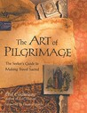 The Art of Pilgrimage: The Seeker's Guide to Making Travel Sacred