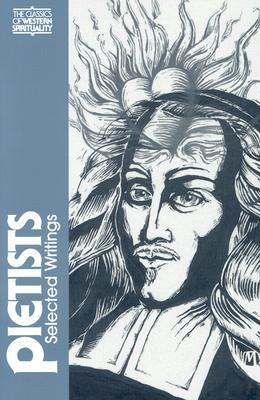 The Pietists: Selected Writings (Classics of Western Spirituality)