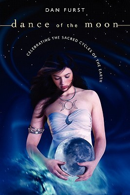 Dance of the Moon: Celebrating the Sacred Cycles of the Earth