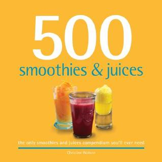 500 Smoothies & Juices: The Only Smoothie & Juice Compendium You'll Ever Need (500 Cooking (Sellers))