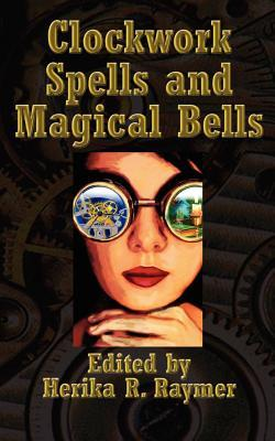 Clockwork Spells and Magical Bells by Herika R. Raymer