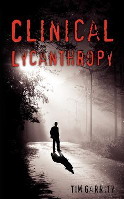Clinical Lycanthropy by Tim Garrity