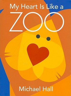 My Heart Is Like a Zoo by Michael  Hall