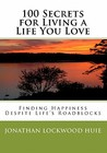 100 Secrets for Living a Life You Love: Finding Happiness Despite Life's Roadblocks