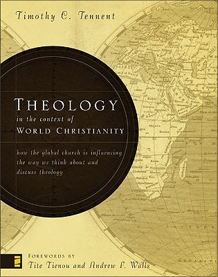 Theology in the Context of World Christianity by Timothy C. Tennent