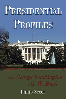 Presidential Profiles: From George Washington to G. W. Bush