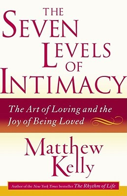 The Seven Levels of Intimacy : The Art of Loving and the Joy of Being Loved
