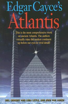Edgar Cayce's Atlantis by Gregory L. Little