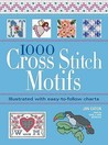 1000 Cross Stitch Motifs: Illustrated with Easy-To-Follow Charts. Jan Eaton
