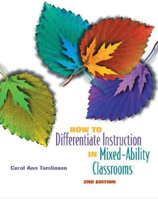 How to Differentiate Instruction in Mixed-Ability Classrooms by Carol Ann Tomlinson