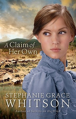 A Claim of Her Own by Stephanie Grace Whitson