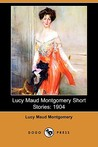 Lucy Maud Montgomery Short Stories by L.M. Montgomery