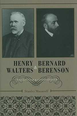 Henry Walters and Bernard Berenson: Collector and Connoisseur Stanley Mazaroff