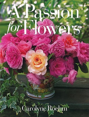 A Passion for Flowers by Carolyne Roehm