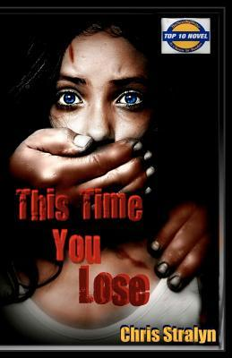 This Time You Lose by Chris Stralyn