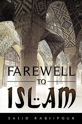 Farewell To Islam by Saiid Rabiipour