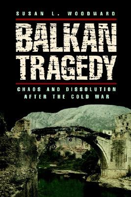Balkan Tragedy by Susan L. Woodward