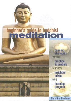 Beginner's Guide to Buddhist Meditation by Christina Feldman