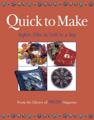 Quick to Make: Stylish Gifts to Craft in a Day