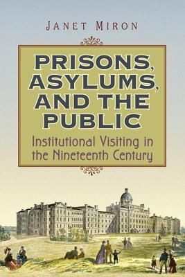 Prisons, Asylums, and the Public by Janet Miron