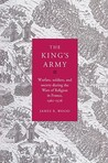 The King's Army: Warfare, Soldiers and Society during the Wars of Religion in France, 1562-1576 (Cambridge Studies in Early Modern History)