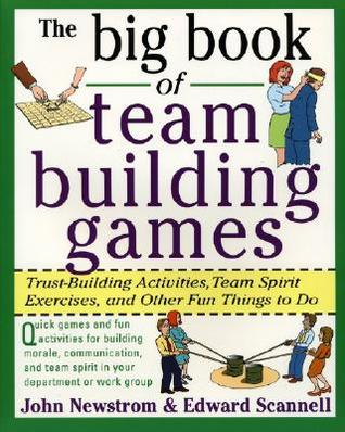 The Big Book of Team Building Games by John W. Newstrom