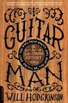 Guitar Man: A Six-String Odyssey, or, You Love that Guitar More than You Love Me