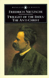 Twilight of the Idols/The Anti-Christ by Friedrich Nietzsche
