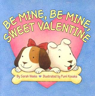 Be Mine, Be Mine, Sweet Valentine by Sarah Weeks
