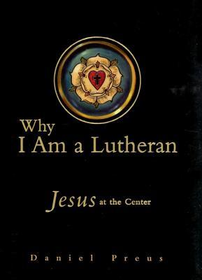 Why I Am a Lutheran by Daniel Preus