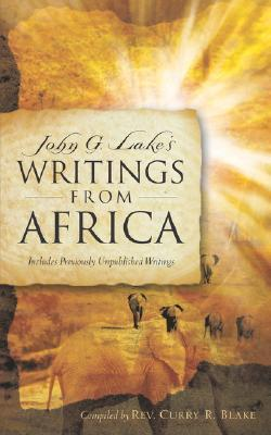 John G. Lake's Writings from Africa by Curry R. Blake