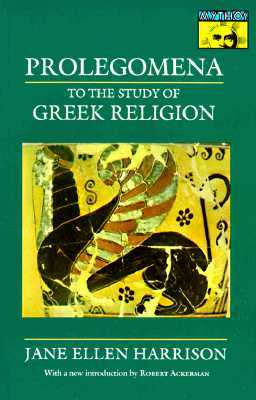 Prolegomena to the Study of Greek Religion by Jane Ellen Harrison
