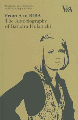 Review From A to Biba: The Autobiography of Barbara Hulanicki by Barbara Hulanicki PDF