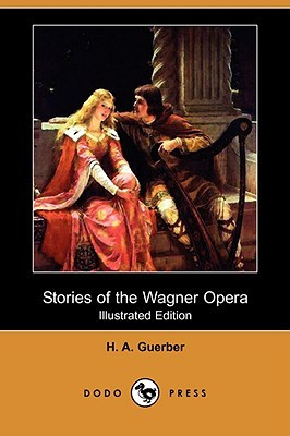 Stories of the Wagner Opera (Illustrated Edition) by Hélène A. Guerber