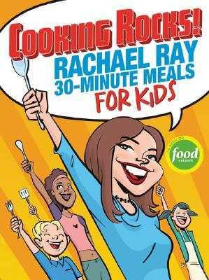 Cooking Rocks! Rachael Ray 30-Minute Meals for Kids