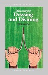 Discovering Dowsing and Divining by Peter Naylor