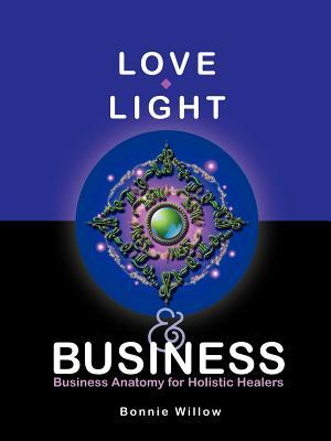 Love, Light & Business: Business Anatomy for Holistic Healers