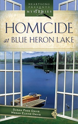 Homicide at Blue Heron Lake (Mainely Murder Mystery Series #1) (Heartsong Presents Mysteries)