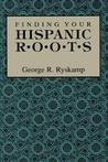 Finding Your Hispanic Roots by George R. Ryskamp
