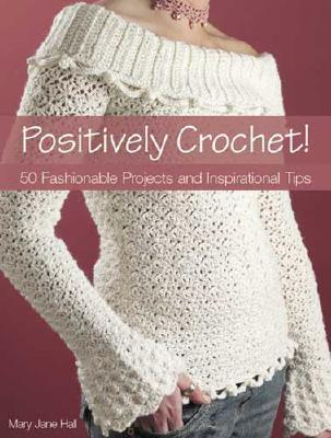 Positively Crochet by Mary Jane Hall