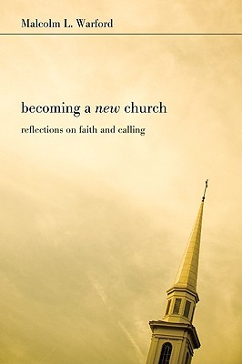 Becoming a New Church: Reflections on Faith & Calling